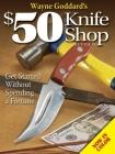 Wayne Goddard's $50 Knife Shop, Revised Cover Image