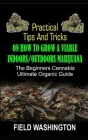 Practical Tips and Tricks on How to Grow: A Viable Indoors/Outdoors Marijuana Cover Image