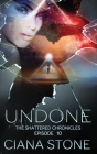 Undone: Episode 10 of The Shattered Chronicles Cover Image