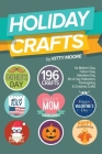 Holiday Crafts: 196 Crafts for Mother's Day, Father's Day, Valentines Day, 4th of July, Halloween Crafts, Thanksgiving Crafts, & Chris Cover Image