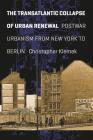 The Transatlantic Collapse of Urban Renewal: Postwar Urbanism from New York to Berlin (Historical Studies of Urban America) Cover Image