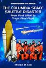 The Columbia Space Shuttle Disaster: From First Liftoff to Tragic Final Flight (Countdown to Space) Cover Image