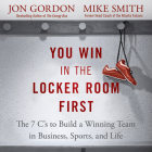 You Win in the Locker Room First: The 7 C's to Build a Winning Team in Business, Sports, and Life Cover Image