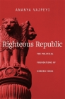 Righteous Republic: The Political Foundations of Modern India Cover Image