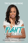 The Fight for My Life: What I Discovered As I Triumphed Through Tragedy Cover Image