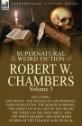 The Collected Supernatural and Weird Fiction of Robert W. Chambers: Volume 3-Including One Novel 'The Tracer of Lost Persons, ' Four Novelettes 'The M Cover Image