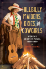Hillbilly Maidens, Okies, and Cowgirls: Women's Country Music, 1930-1960 (Music in American Life) Cover Image