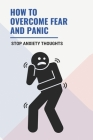 How To Overcome Fear and Panic: Stop Anxiety Thoughts: How To Stop A Child Panic Attack Cover Image