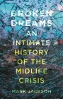 Broken Dreams: An Intimate History of the Midlife Crisis Cover Image