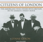 Citizens of London: The Americans Who Stood with Britain in Its Darkest, Finest Hour Cover Image