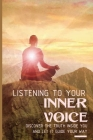Listening To Your Inner Voice: Discover The Truth Inside You And Let It Guide Your Way: How To Tap Into Inner Voice Cover Image