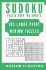 Sudoku Puzzle Book For Adults: 100 Large Print Medium Puzzles for Sudoku Lovers and Fanatics Cover Image