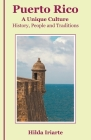Puerto Rico, a Unique Culture: History, People and Traditions Cover Image