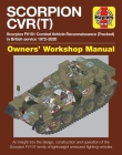 Scorpion CVR(T) Owners' Workshop Manual: Scorpion FV101 Combat Vehicle Reconnaissance (Tracked) in British service 1972-2000 * An insight into the design, construction and operation of the Scorpion FV101 family of lightweight armoured fighting vehicles (Enthusiasts' Manual) Cover Image