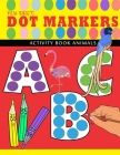 my first abc - dot markers activity book animals: Learn the Alphabet from A-Z by Coloring Beautiful Animals - Play and Learn abc dot markers activity Cover Image