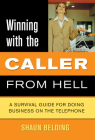 Winning with the Caller from Hell: A Survival Guide for Doing Business on the Telephone (Winning With...) Cover Image