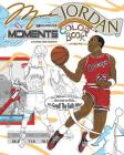 Michael Jordan's Greatest Moments: An Inspirational Coloring Book Biography for Adults and Kids Cover Image
