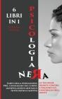 Psicologia Nera 6 Libri in 1: L'arte Della Persuasione, Pnl, Linguaggio Del Corpo, Manipolazione Mentale E Intelligenza Emotiva. Le Tecniche Segrete Cover Image