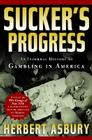 Sucker's Progress: An Informal History of Gambling in America Cover Image