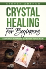 Crystal Healing for Beginners: A Comprehensive Beginners' Guide to Learn the Art of Crystal Healing Cover Image