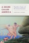 A Desire Called America: Biopolitics, Utopia, and the Literary Commons Cover Image