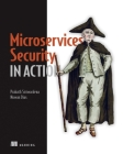 Microservices Security in Action: Design secure network and API endpoint security for Microservices applications, with examples using Java, Kubernetes, and Istio Cover Image