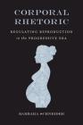 Corporal Rhetoric: Regulating Reproduction in the Progressive Era (Rhetoric, Law, and the Humanities) Cover Image