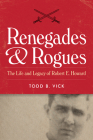 Renegades and Rogues: The Life and Legacy of Robert E. Howard Cover Image