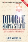 Divorce, Simply Stated (2nd ed.): How to Achieve More, Worry less and Save Money in Your Divorce Cover Image