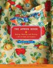 The Apron Book: Making, Wearing, and Sharing a Bit of Cloth and Comfort Cover Image