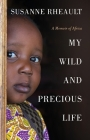 My Wild and Precious Life: A Memoir of Africa Cover Image