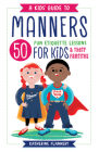 A Kids' Guide to Manners: 50 Fun Etiquette Lessons for Kids (and Their Families) Cover Image