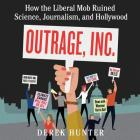 Outrage, Inc. Lib/E: How the Liberal Mob Ruined Science, Journalism, and Hollywood Cover Image