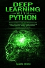 Deep Learning with Python: The Crash Course for Beginners to Learn the Basics of Deep Learning with Python Using TensorFlow, Keras and PyTorch Cover Image