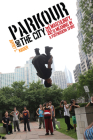 Parkour and the City: Risk, Masculinity, and Meaning in a Postmodern Sport (Critical Issues in Sport and Society) Cover Image