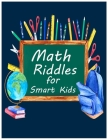 Math Riddles for Smart Kids: All Kids' Games & Puzzles Book, Secret Codes, Twisty Mazes, Hidden Pictures, and Lots More Hours of Fun! Cover Image