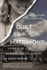 Guilt by Matrimony: A Memoir of Love, Madness, and the Murder of Nancy Pfister Cover Image