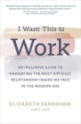 I Want This to Work: An Inclusive Guide to Navigating the Most Difficult Relationship Issues We Face in the Modern Age Cover Image