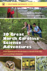 Thirty Great North Carolina Science Adventures: From Underground Wonderlands to Islands in the Sky and Everything in Between (Southern Gateways Guides) Cover Image