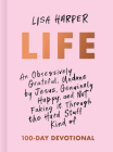 Life: An Obsessively Grateful, Undone by Jesus, Genuinely Happy, and Not Faking it Through the Hard Stuff Kind of 100-Day Devotional Cover Image