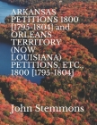 ARKANSAS PETITIONS 1800 [1795-1804] and ORLEANS TERRITORY (NOW LOUISIANA) PETITIONS, ETC., 1800 [1795-1804] Cover Image