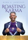 Roasting Karma: Awaken From Illusion, Take Responsibility for Your Past Actions, and Create a Life That Is Truly Free Cover Image