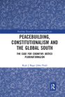 Peacebuilding, Constitutionalism and the Global South: The Case for Cognitive Justice Plurinationalism (Routledge Research in Constitutional Law) Cover Image