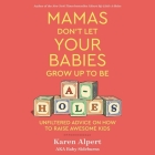 Mamas Don't Let Your Babies Grow Up to Be A-Holes Lib/E: Unfiltered Advice on How to Raise Awesome Kids Cover Image