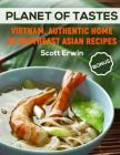 Planet of Tastes: Vietnam. Authentic Home 25 Southeast Asian Recipes Cover Image