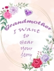 Grandmother, I Want to Hear Your Story: My Memories Journal and Experience for My Grandchild's Cover Image