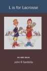 L is for Lacrosse: An ABC Book Cover Image