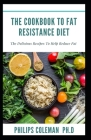The Cookbook to Fat Resistance Diet: The Delicious Recipes To Help Reduce Fat Cover Image