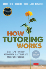How Tutoring Works: Six Steps to Grow Motivation and Accelerate Student Learning Cover Image