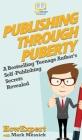 Publishing Through Puberty: A Bestselling Teenage Author's Self Publishing Secrets Revealed Cover Image